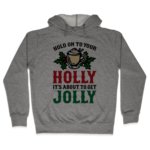Hold On To Your Holly Hooded Sweatshirt