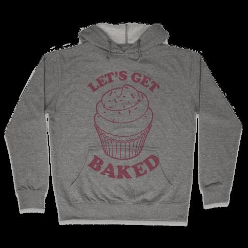 Let's Get Baked Hooded Sweatshirt