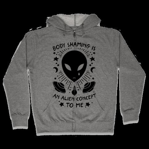 Body Shaming Is An Alien Concept Zip Hoodie