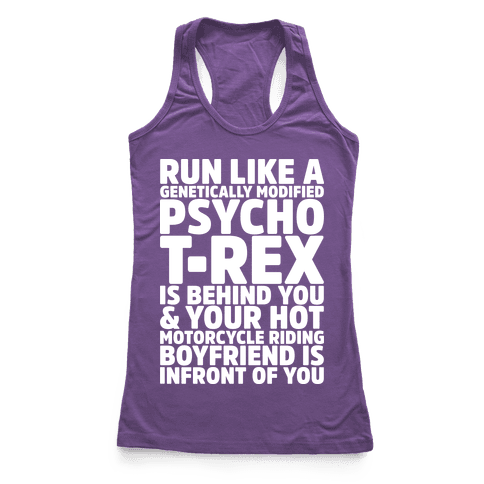 Run Like a Genetically Modified T-Rex is Behind You Racerback Tank Top