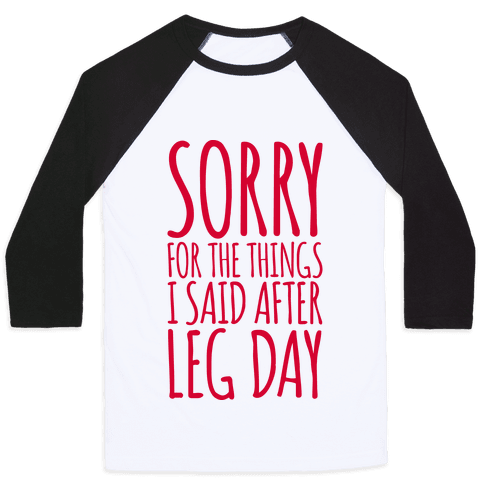 Sorry for the Things I Said After Leg Day Baseball Tee