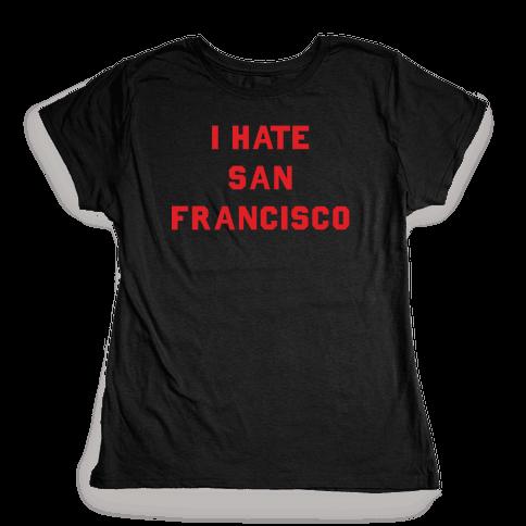 I Hate San Francisco Womens T-Shirt