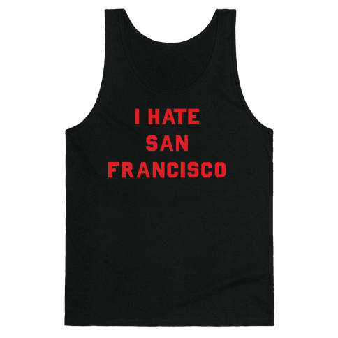I Hate San Francisco Tank Top
