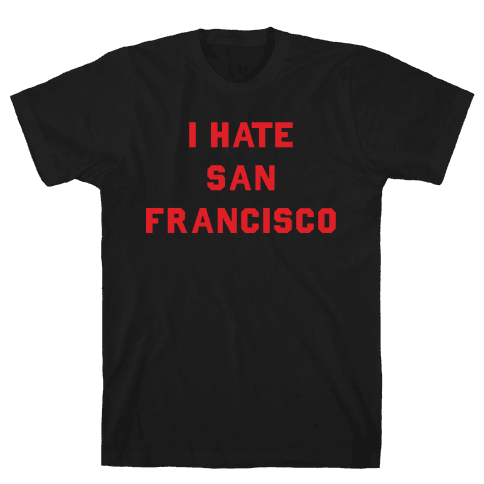 I Hate San Francisco Mens T-Shirt
