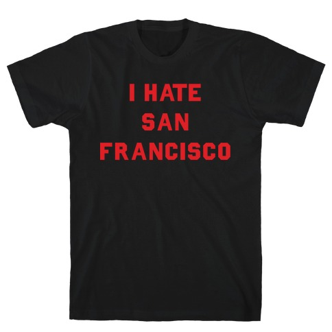 I Hate San Francisco T-Shirt