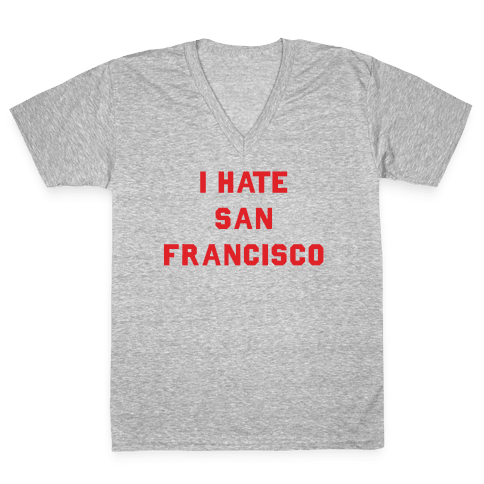 I Hate San Francisco V-Neck Tee Shirt