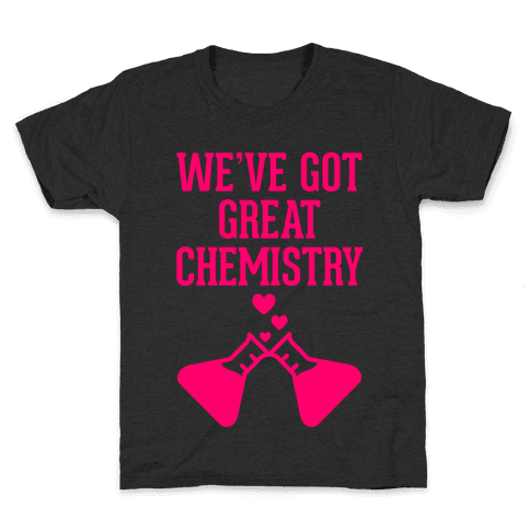 We've Got Great Chemistry Kids T-Shirt