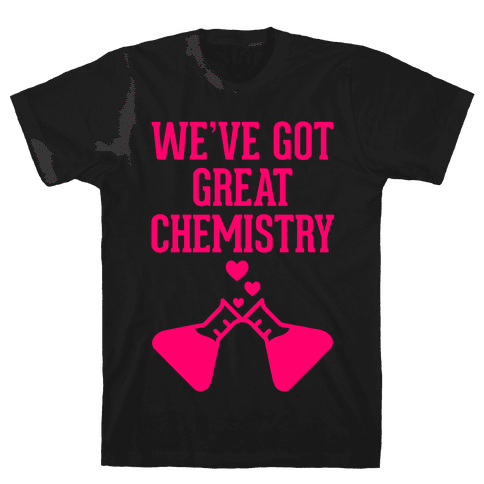 We've Got Great Chemistry Mens T-Shirt