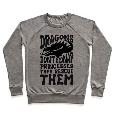 Dragons Don't Kidnap Princesses They Rescue Them Pullover