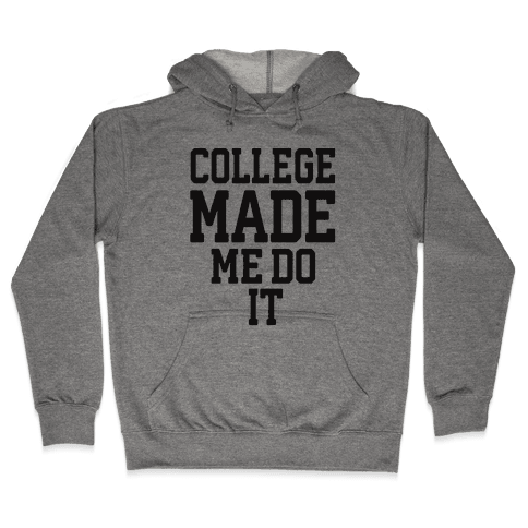 College Made Me Do It Hooded Sweatshirt