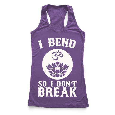I Bend So I Don't Break Racerback Tank Top