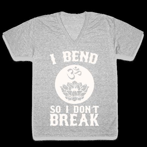 I Bend So I Don't Break V-Neck Tee Shirt