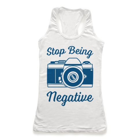 Stop Being Negative Racerback Tank Top