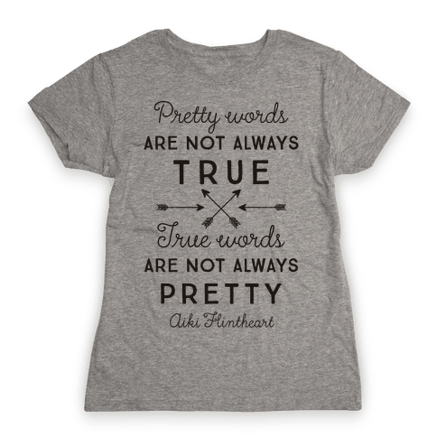 Pretty Words Are Not Always True (Quote) Womens T-Shirt
