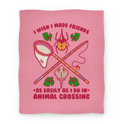 I Wish I Made Friends As Easily As I Do In Animal Crossing Blanket Blanket