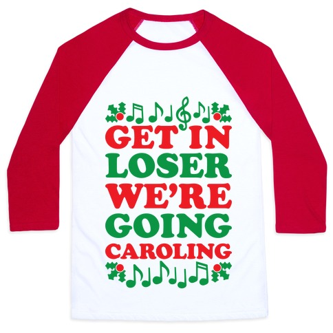 Get In Loser We're Going Caroling Baseball Tee