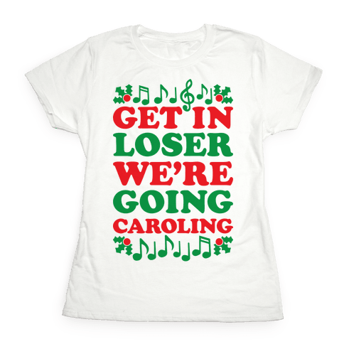 Get In Loser We're Going Caroling Womens T-Shirt