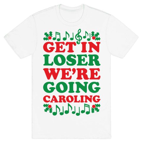 Get In Loser We're Going Caroling Mens T-Shirt