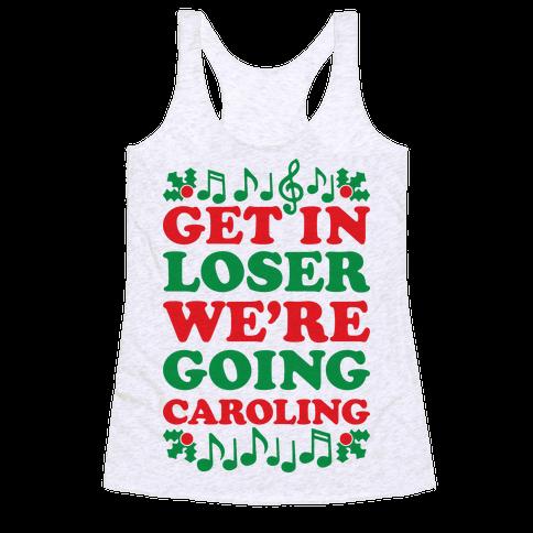 Get In Loser We're Going Caroling Racerback Tank Top