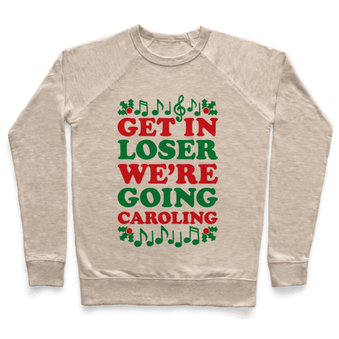 Get In Loser We're Going Caroling Pullover