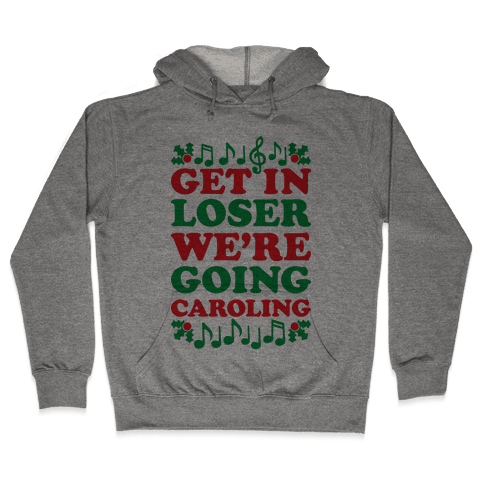 Get In Loser We're Going Caroling Hooded Sweatshirt