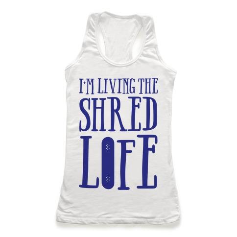 I'm Living The Shred Life Racerback Tank Top