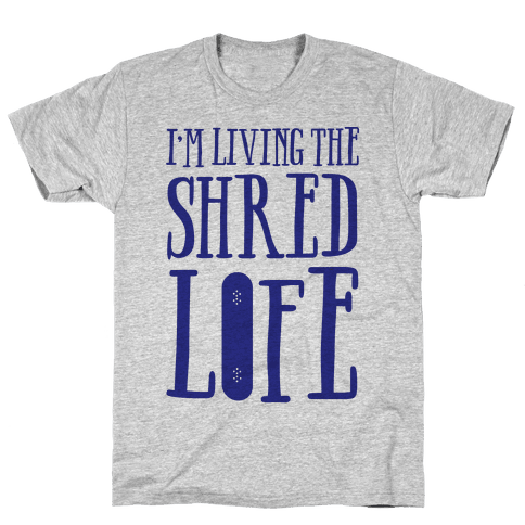 I'm Living The Shred Life Mens T-Shirt