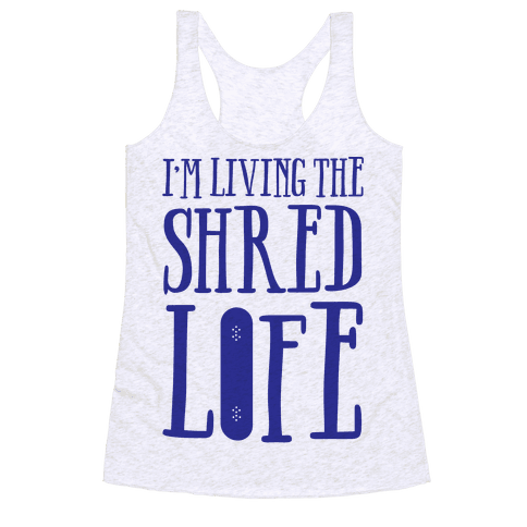 I'm Living The Shred Life Racerback Tank Top