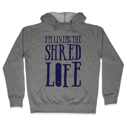 I'm Living The Shred Life Hooded Sweatshirt