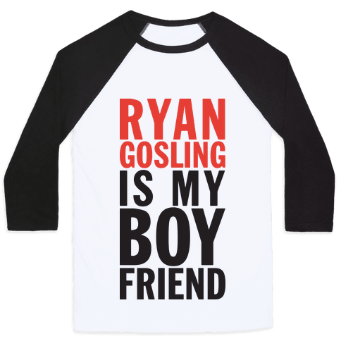 Ryan Gosling Is My Boyfriend Baseball Tee