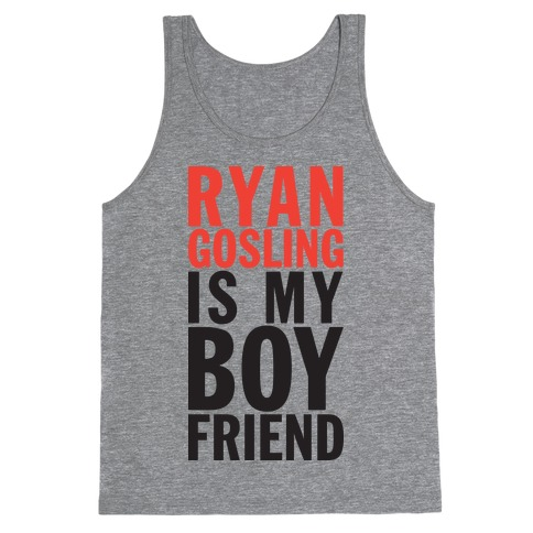 Ryan Gosling Is My Boyfriend Tank Top