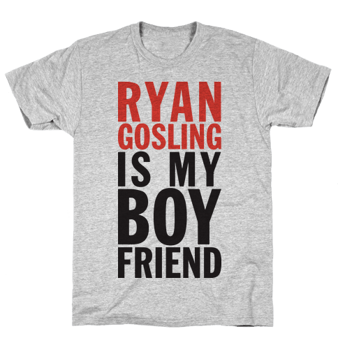 Ryan Gosling Is My Boyfriend Mens T-Shirt