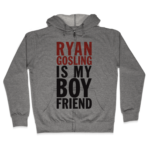 Ryan Gosling Is My Boyfriend Zip Hoodie