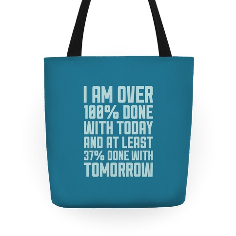 Over 100% Done With Today Tote