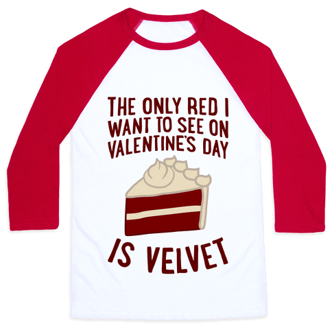 The Only Red I Want To See On Valentine's Day Baseball Tee