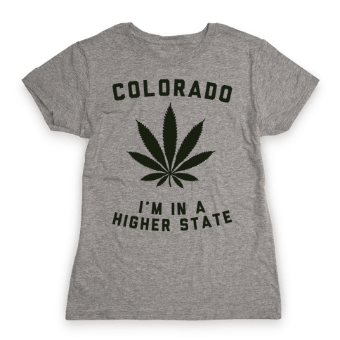 I'm in a Higher State of Mind (Colorado) Womens T-Shirt