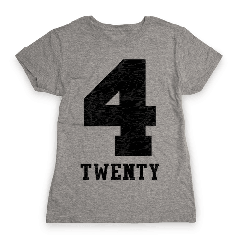 4 Twenty (smoker tank) Womens T-Shirt