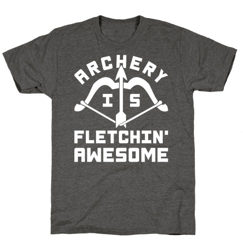Archery Is Fletchin' Awesome T-Shirt