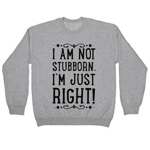 I'm Not Stubborn, I'm RIGHT Pullover