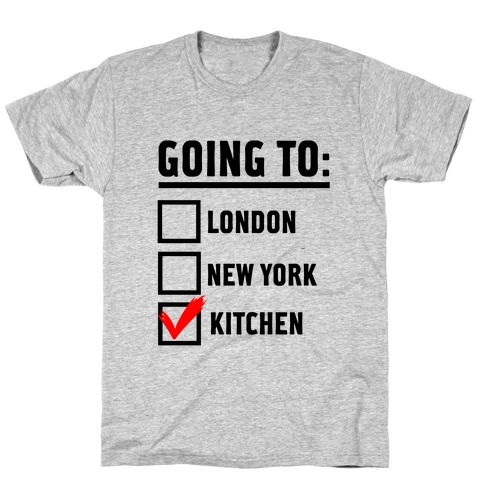 I'm Going To...the Kitchen! T-Shirt