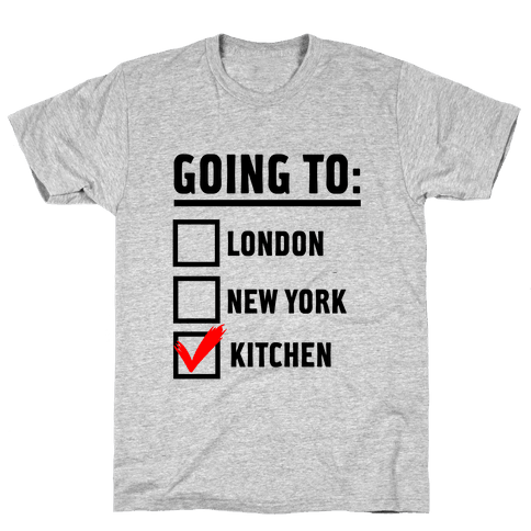 I'm Going To...the Kitchen! Mens T-Shirt