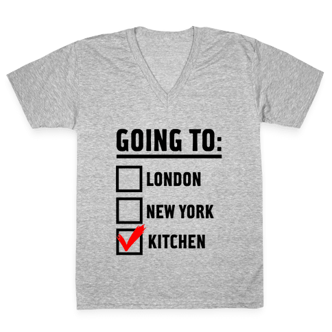 I'm Going To...the Kitchen! V-Neck Tee Shirt
