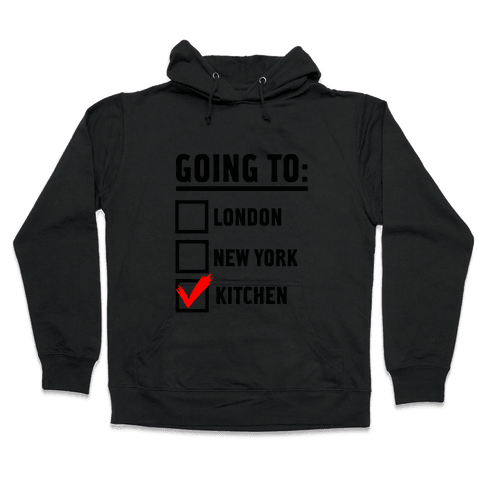 I'm Going To...the Kitchen! Hooded Sweatshirt