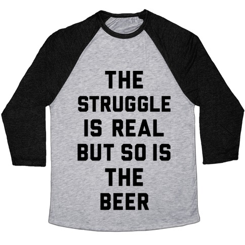 05211ae90 The Struggle Is Real But So Is The Beer Baseball Tee | LookHUMAN