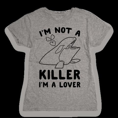 I'm Not A Killer I'm A Lover Womens T-Shirt