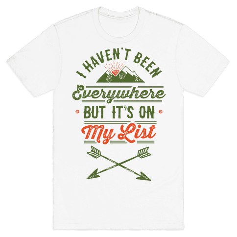 I Haven't Been Everywhere But It's On My List Mens T-Shirt