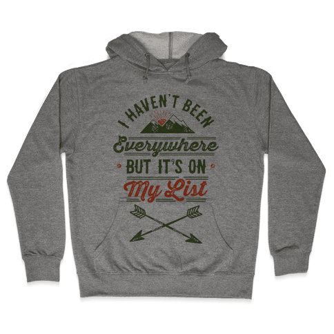 I Haven't Been Everywhere But It's On My List Hooded Sweatshirt