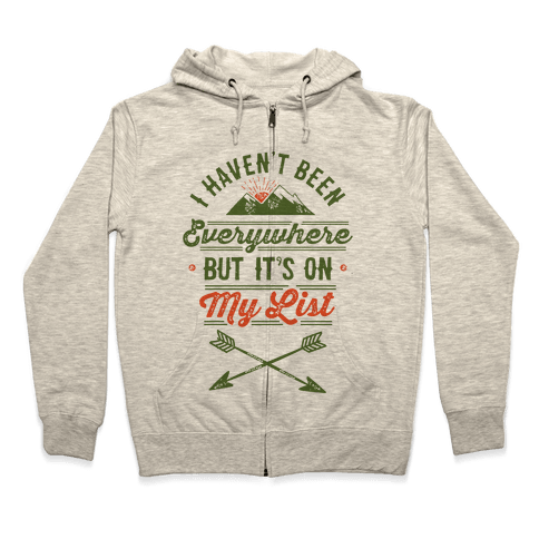 I Haven't Been Everywhere But It's On My List Zip Hoodie