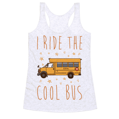 I Ride The Cool Bus Racerback Tank Top