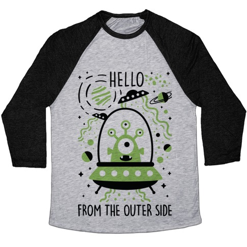 Hello From The Outer Side Baseball Tee